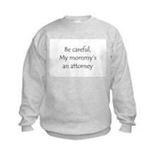 Be careful, my mommy's an attorney Sweatshirt