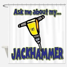 Funny Ask Me About My Jackhammer Shower Curtain