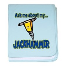 Funny Ask Me About My Jackhammer baby blanket
