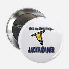 """Funny Ask Me About My Jackhammer 2.25"""" Button"""