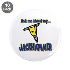 """Funny Ask Me About My Jackhammer 3.5"""" Button (10 p"""