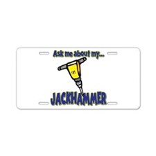Funny Ask Me About My Jackhammer Aluminum License