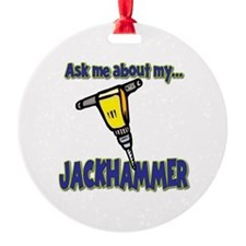 Funny Ask Me About My Jackhammer Ornament