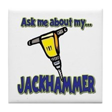 Funny Ask Me About My Jackhammer Tile Coaster