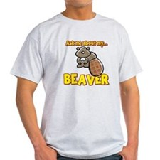 Funny Ask Me About My Beaver Humor Design T-Shirt