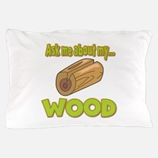 Ask Me About My Wood Funny Innuendo Design Pillow