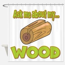 Ask Me About My Wood Funny Innuendo Design Shower