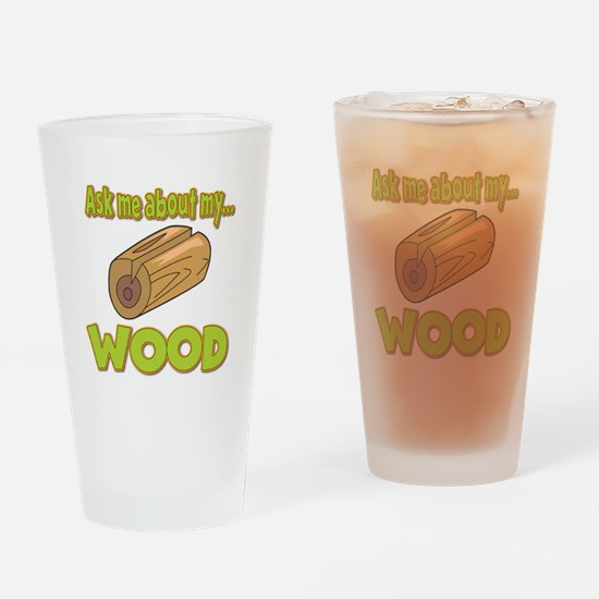Ask Me About My Wood Funny Innuendo Design Drinkin