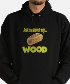 Ask Me About My Wood Funny Innuendo Design Hoodie