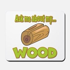 Ask Me About My Wood Funny Innuendo Design Mousepa