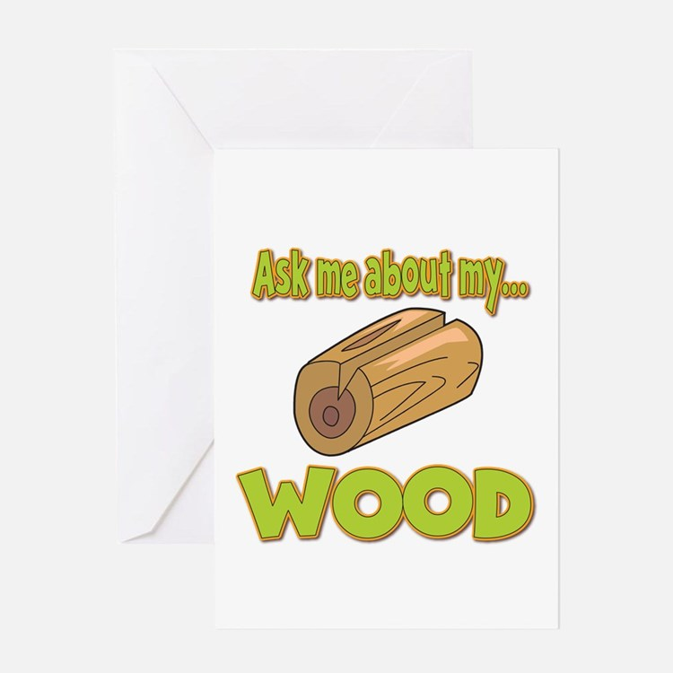 Ask Me About My Wood Funny Innuendo Design Greetin