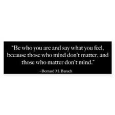 Those who matter won't mind - Bernard Baruch Quote