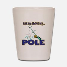 Ask Me About My Pole Funny Fishing Humor Shot Glas