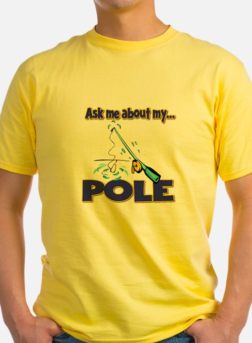 Ask Me About My Pole Funny Fishing Humor T
