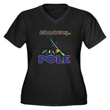 Ask Me About My Pole Funny Fishing Humor Women's P