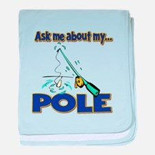 Ask Me About My Pole Funny Fishing Humor baby blan