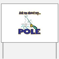 Ask Me About My Pole Funny Fishing Humor Yard Sign