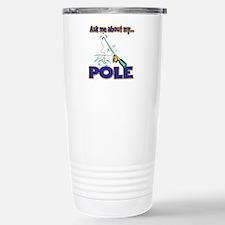 Ask Me About My Pole Funny Fishing Humor Travel Mug
