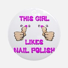 This Girl Likes Nail Polish Ornament (Round)