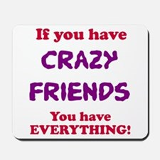 Crazy Friends Are Everything Mousepad