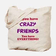 Crazy Friends Are Everything Tote Bag