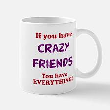 Crazy Friends Are Everything Mug