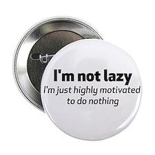 "I'm Not Lazy 2.25"" Button"