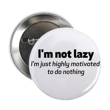 "I'm Not Lazy 2.25"" Button"