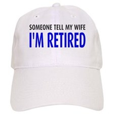 Tell my wife I'm retired Baseball Cap