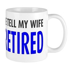 Tell my wife I'm retired Mug