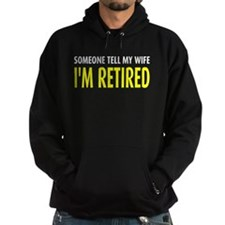 Tell my wife I'm retired Hoodie