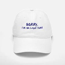 Sorry I'm on lake time Baseball Baseball Cap
