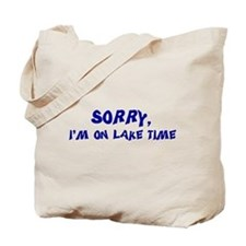 Sorry I'm on lake time Tote Bag