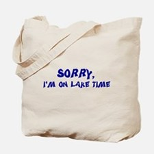 Sorry I'm on lake time Tote Bag