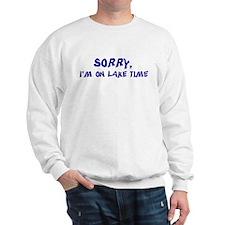 Sorry I'm on lake time Sweatshirt