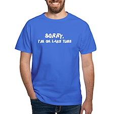 Sorry I'm on lake time T-Shirt
