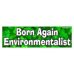 Born Again Environmentalist Bumper Sticker