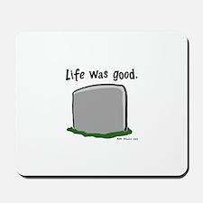Life Was Good Mousepad