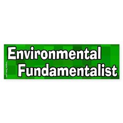 Environmental Fundamentalist Bumper Sticker