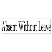 Absent Without Leave Bumper Bumper Sticker