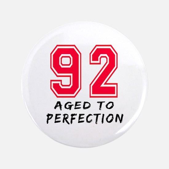 """92 Year birthday designs 3.5"""" Button"""