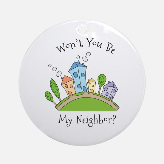 Wont You Be My Neighbor? Ornament (Round)