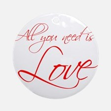 all-you-need-is-love-scr-red Ornament (Round)