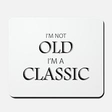 I'm not OLD, I'm CLASSIC Mousepad