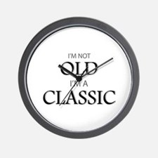 I'm not OLD, I'm CLASSIC Wall Clock