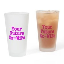 Your Future Ex-Wife-pink Drinking Glass