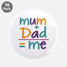 """Mum + Dad = Me 3.5"""" Button (10 pack)"""