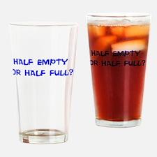 HALF EMPTY OR HALF FULL? Drinking Glass