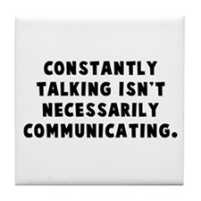 Constantly talking... Tile Coaster