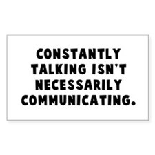 Constantly talking... Rectangle Decal